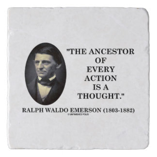 Emerson Ancestor Of Every Action Is A Thought Qte Trivet