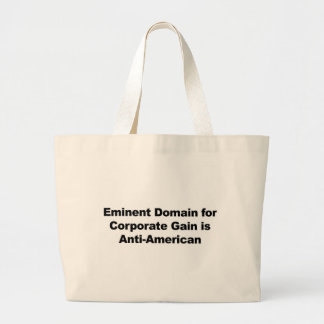 Eminent Domain for Corporate Gain is Anti-American Large Tote Bag