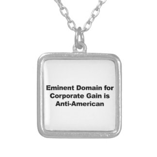 Eminent Domain for Corporate Gain is Anti-American Silver Plated Necklace