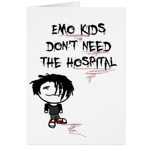 emo kids don't need the hospital cards