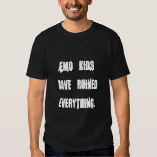 Emo Kids Have Ruined Everything Tee Shirt