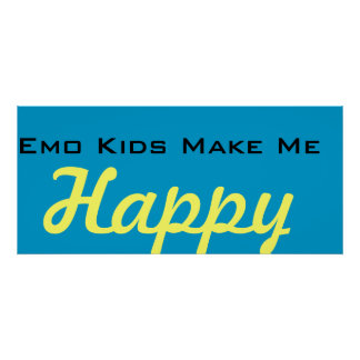 Emo kids make me happy poster