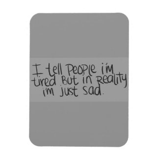 EMO QUOTES I TELL EVERYONE I'M TIRED BUT ALL I REA MAGNET