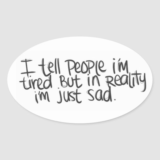 EMO QUOTES I TELL EVERYONE I'M TIRED BUT ALL I REA STICKER