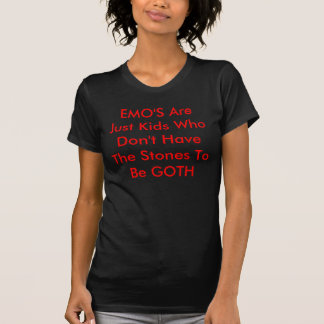 EMO'S Are Just Kids Who Don't Have The Stones T... T Shirts