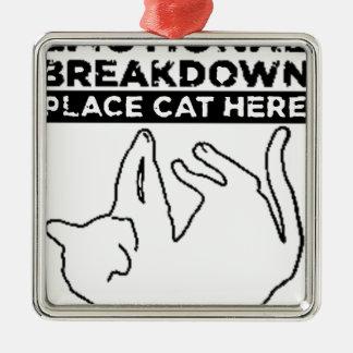 EMOTIONAL BREAKDOWN CAT METAL ORNAMENT
