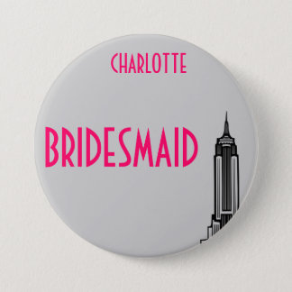EMPIRE STATE, BRIDESMAID. 7.5 CM ROUND BADGE