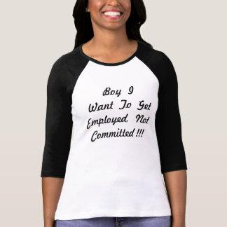 Employed T Shirts