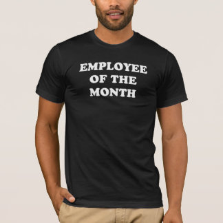 Employee of the month. T-Shirt