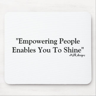 """""""Empowering People Enables You To Shine"""", MSR d... Mouse Pad"""