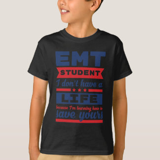 EMT Student I Don't Have A Life Because I'm Learni T-Shirt