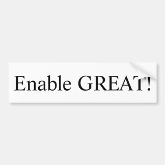 """Enable GREAT!"" from our ""Leadership"" collection. Bumper Sticker"