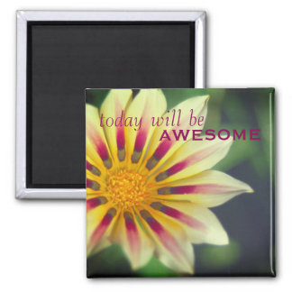 "Encouraging ""Today will be Awesome"" Floral Square Magnet"