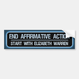 End Affirmative Action Start with Elizabeth Warren Bumper Sticker