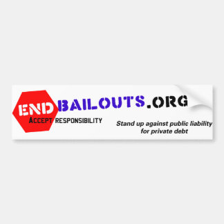 End Bailouts Bumper Sticker