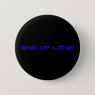 END OF LINE 6 CM ROUND BADGE