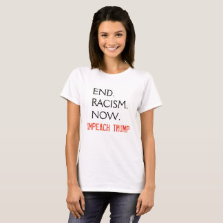 End Racism Now, Impeach Trump shirt
