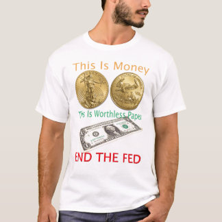 End The FED gold is money T-Shirt