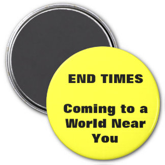 END TIMES Coming to a World Near You 7.5 Cm Round Magnet