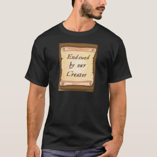 Endowed by our Creator T-Shirt