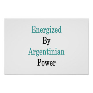 Energized By Argentinian Power Poster