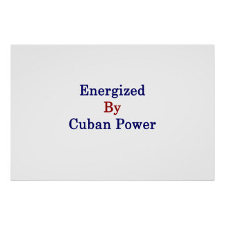 Energized By Cuban Power Poster