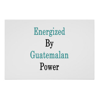 Energized By Guatemalan Power Poster