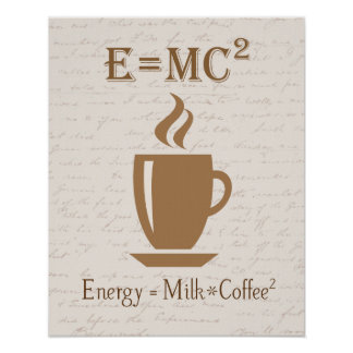 Energy Equals Milk Times Coffee Squared Poster
