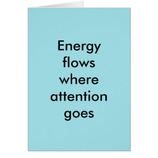 Energy flows where attention goes card