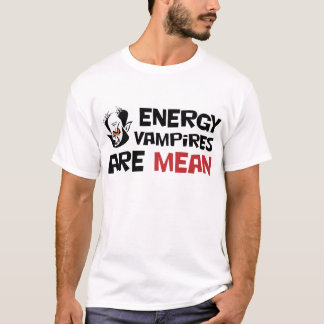 Energy Vampires Are Mean T-Shirt