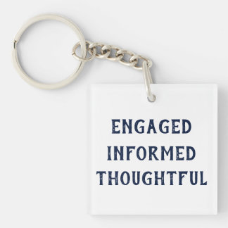 Engaged Informed Thoughtful keychain