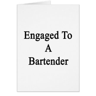 Engaged To A Bartender Card