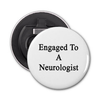 Engaged To A Neurologist Bottle Opener