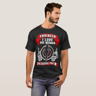 Engineer I Love One Woman And Several Tools Tshirt