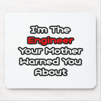 Engineer...Mother Warned You About Mouse Pad