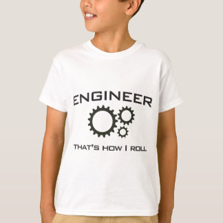 Engineer. That's how I roll T-Shirt