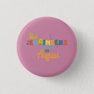 Engineers are born in August Z479b 3 Cm Round Badge