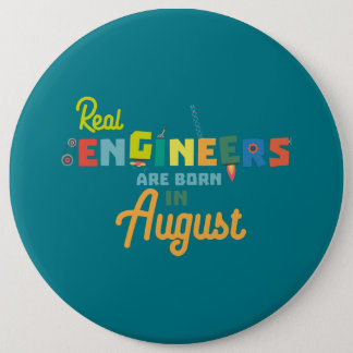 Engineers are born in August Z479b 6 Cm Round Badge