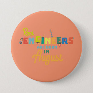 Engineers are born in August Z479b 7.5 Cm Round Badge