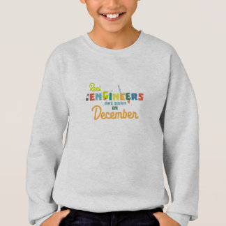 Engineers are born in December Z6r6a Sweatshirt