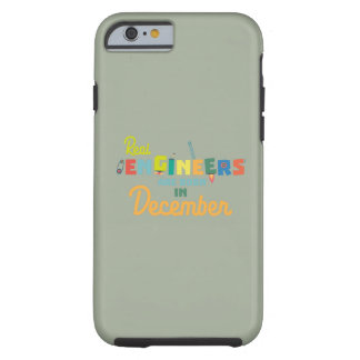 Engineers are born in December Z6r6a Tough iPhone 6 Case