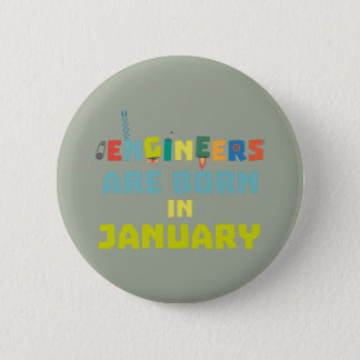 Engineers are born in January Zcu85 6 Cm Round Badge