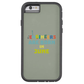 Engineers are born in June Zo3k7 Tough Xtreme iPhone 6 Case