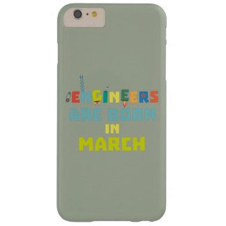 Engineers are born in March Za0s2 Barely There iPhone 6 Plus Case