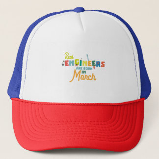 Engineers are born in March Ze8bc Trucker Hat