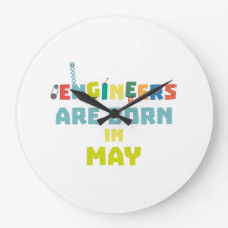 Engineers are born in May Z863d Large Clock