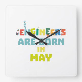 Engineers are born in May Z863d Square Wall Clock