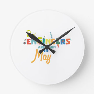 Engineers are born in May Z8wv0 Round Clock
