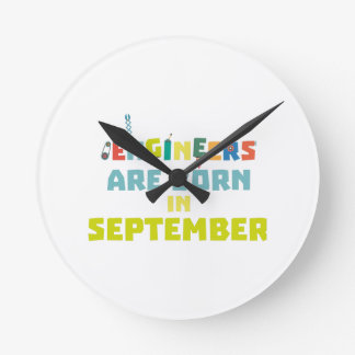 Engineers are born in September Z0ow6 Round Clock