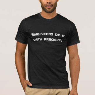 Engineers do it with precision T-Shirt